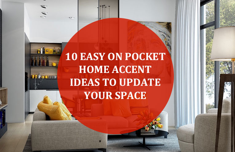 10 Easy On Pocket Home Accent Ideas To Update Your Space