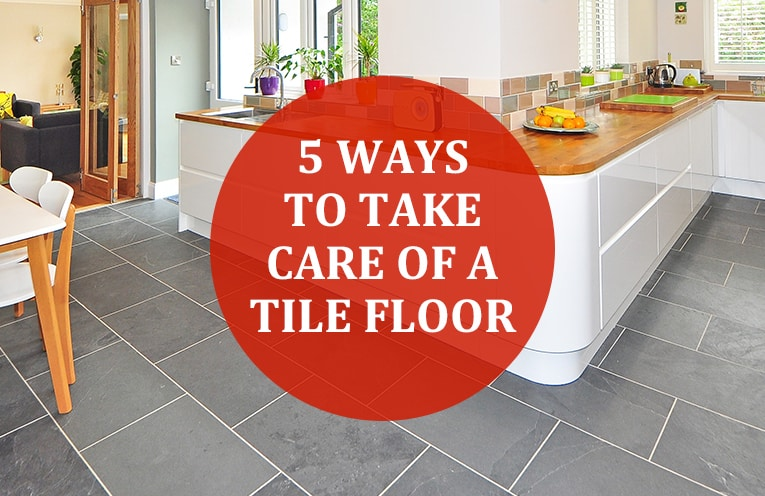 5 Ways To Take Care Of A Tile Floor